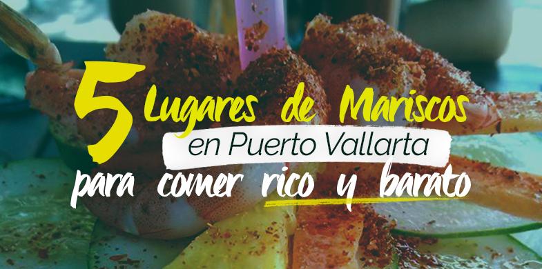 5 lugares de Mariscos en Puerto Vallarta, para comer rico y barato